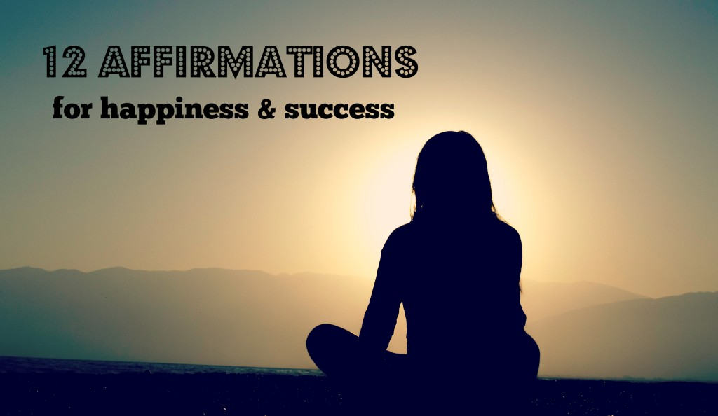 12 Powerful Affirmations for Happiness & Success