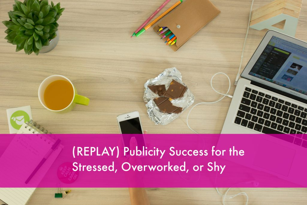 (VIDEO REPLAY) How to Bust Through Fear, Imposter Syndrome, Analysis Paralysis & Overwork/Overwhelm for Publicity – and Business – Success