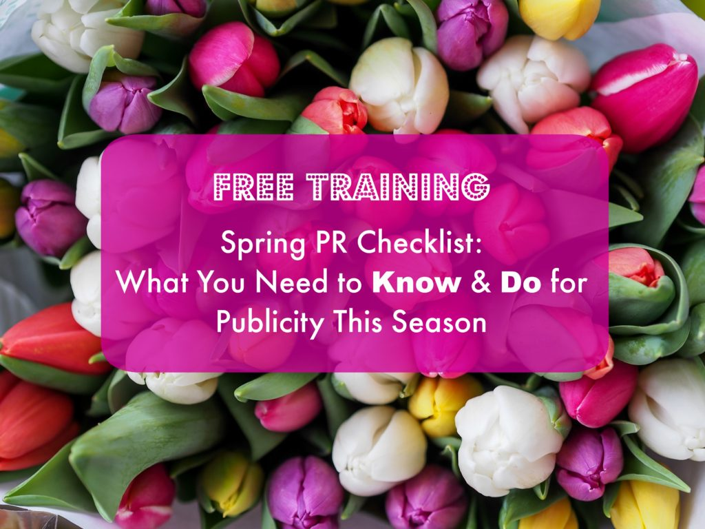 (FREE TRAINING) Spring PR Checklist: What to KNOW and DO if You Want Publicity & Buzz This Season