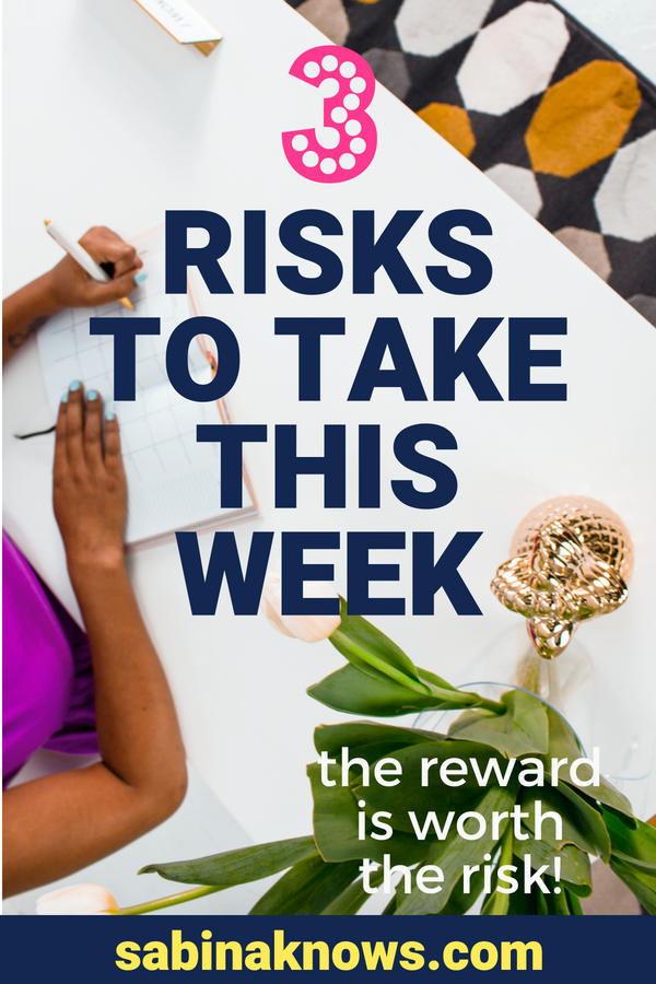 Let's take a couple of business and personal growth risks. Try this exercise with me, and you'll like the reward, guaranteed!