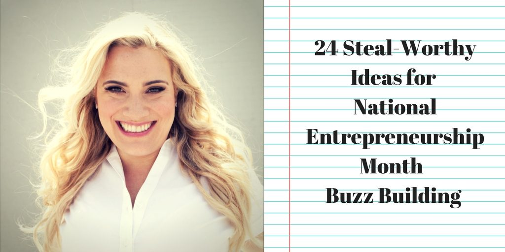 24 Steal-Worthy Ideas for National Entrepreneurship Month Buzz