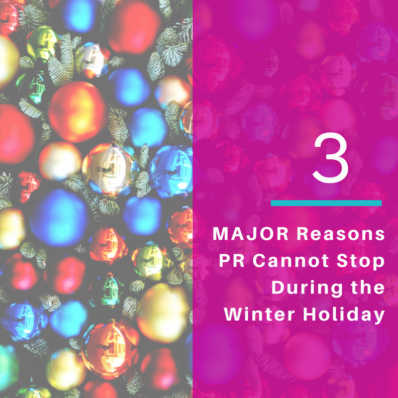 Your PR Work Cannot Stop During December: 3 Reasons + How to Accomplish It