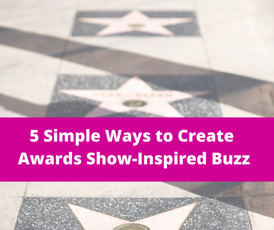 5 Ways You Can Build Buzz During Awards Season: No Matter What Type of Business You Run