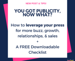 Download this Checklist: What to Do AFTER You Get Publicity, a.k.a., Got Press, Now What?